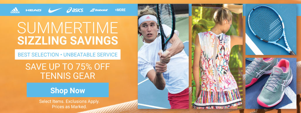 Summertime Sizzling Tennis Savings - Tennis Apparel, Racquets, Bags, Shoes and more